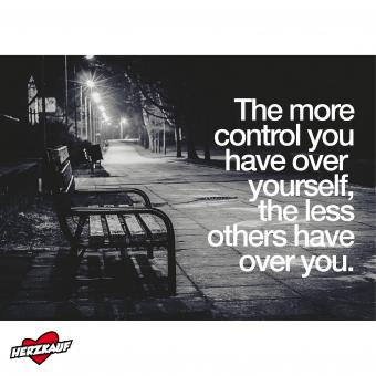 The more control you have...