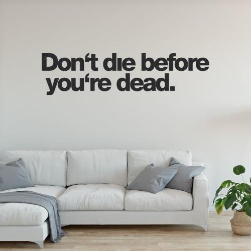 Don't die before you're dead
