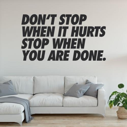 Don´t stop when it hurts stop when you done.