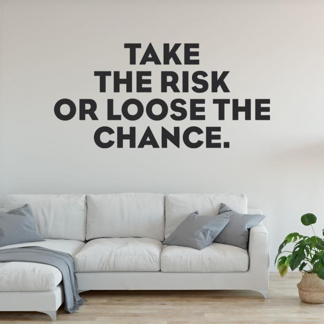 Take the risk or loose the chance Wandtattoo