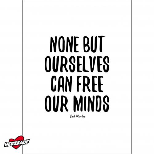 None but yourselves can free your minds
