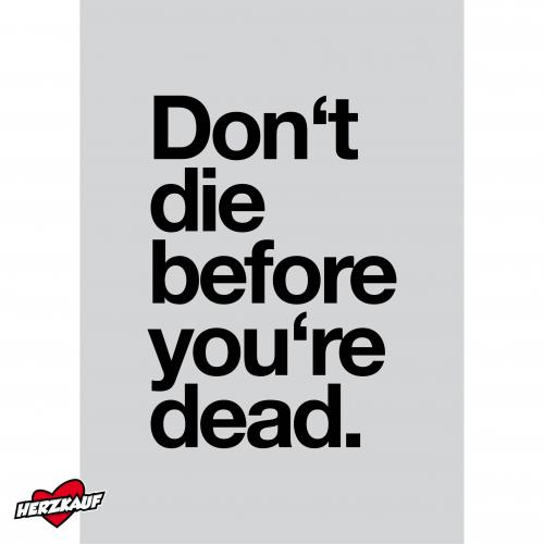 Don't die before you're dead.